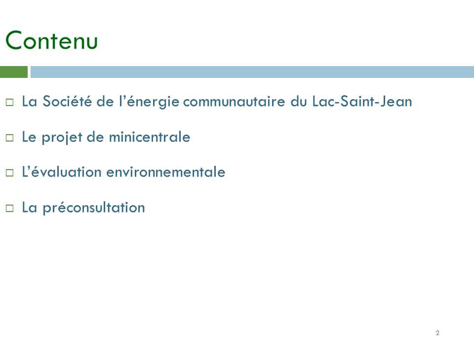 2 La Société de lénergie communautaire du Lac-Saint-Jean Le projet de minicentrale Lévaluation environnementale La préconsultation