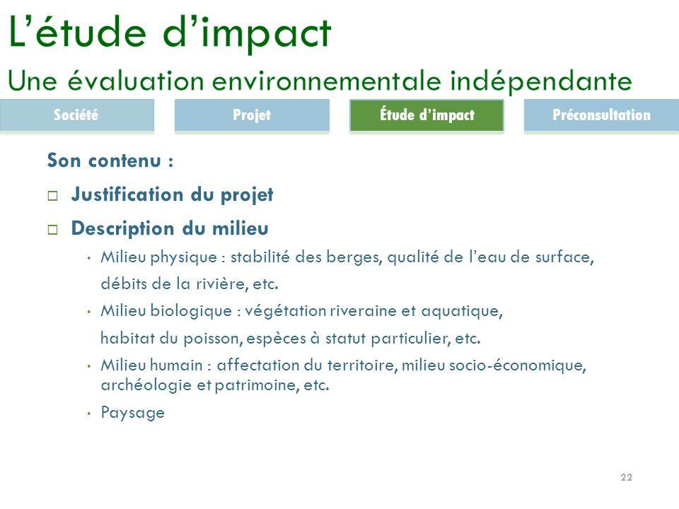 22 Son contenu : Justification du projet Description du milieu Milieu physique : stabilité des berges, qualité de leau de surface, débits de la rivière, etc.