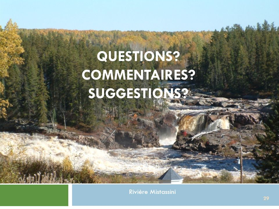 QUESTIONS COMMENTAIRES SUGGESTIONS 29 Rivière Mistassini