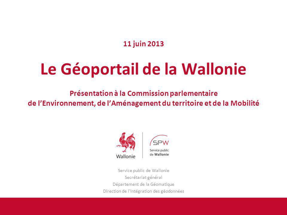 Service public de Wallonie Secrétariat général Département de la Géomatique Direction de lIntégration des géodonnées 11 juin 2013 Le Géoportail de la