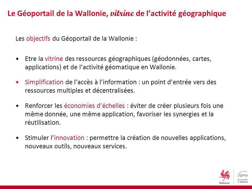 Les objectifs du Géoportail de la Wallonie : Etre la vitrine des ressources géographiques (géodonnées, cartes, applications) et de lactivité géomatique en Wallonie.
