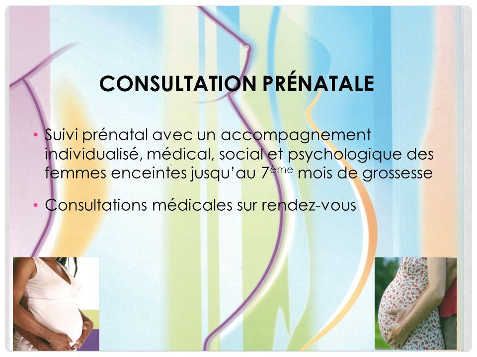 CONSULTATION PRÉNATALE Suivi prénatal avec un accompagnement individualisé, médical, social et psychologique des femmes enceintes jusquau 7 ème mois d