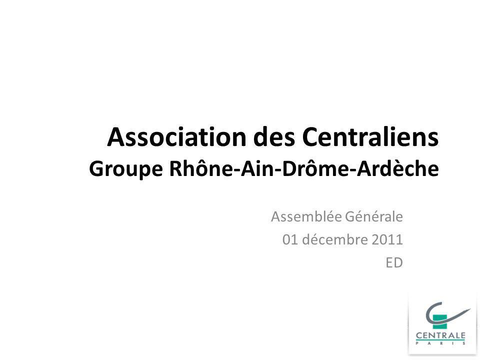 Association des Centraliens Groupe Rhône-Ain-Drôme-Ardèche Assemblée Générale 01 décembre 2011 ED