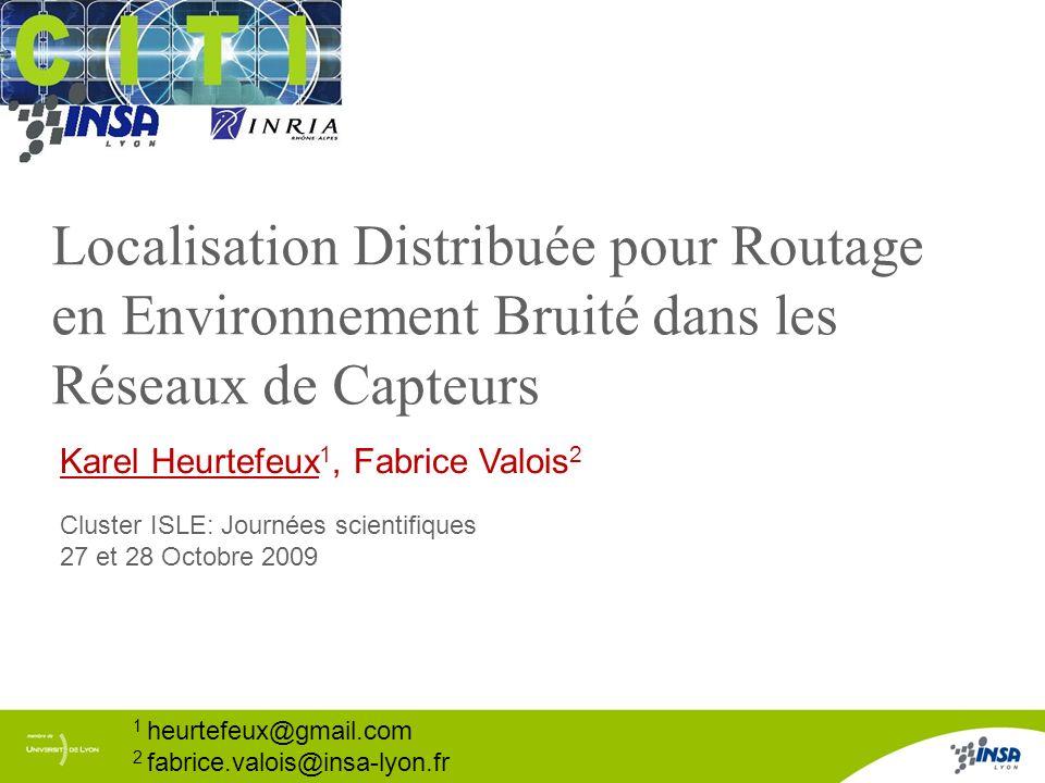 1/17 1 heurtefeux@gmail.com 2 fabrice.valois@insa-lyon.fr Localisation Distribuée pour Routage en Environnement Bruité dans les Réseaux de Capteurs Ka