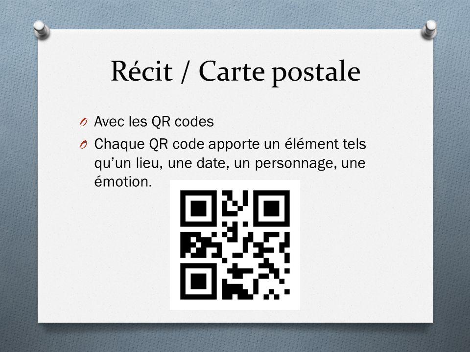 Récit / Carte postale O Avec les QR codes O Chaque QR code apporte un élément tels quun lieu, une date, un personnage, une émotion.