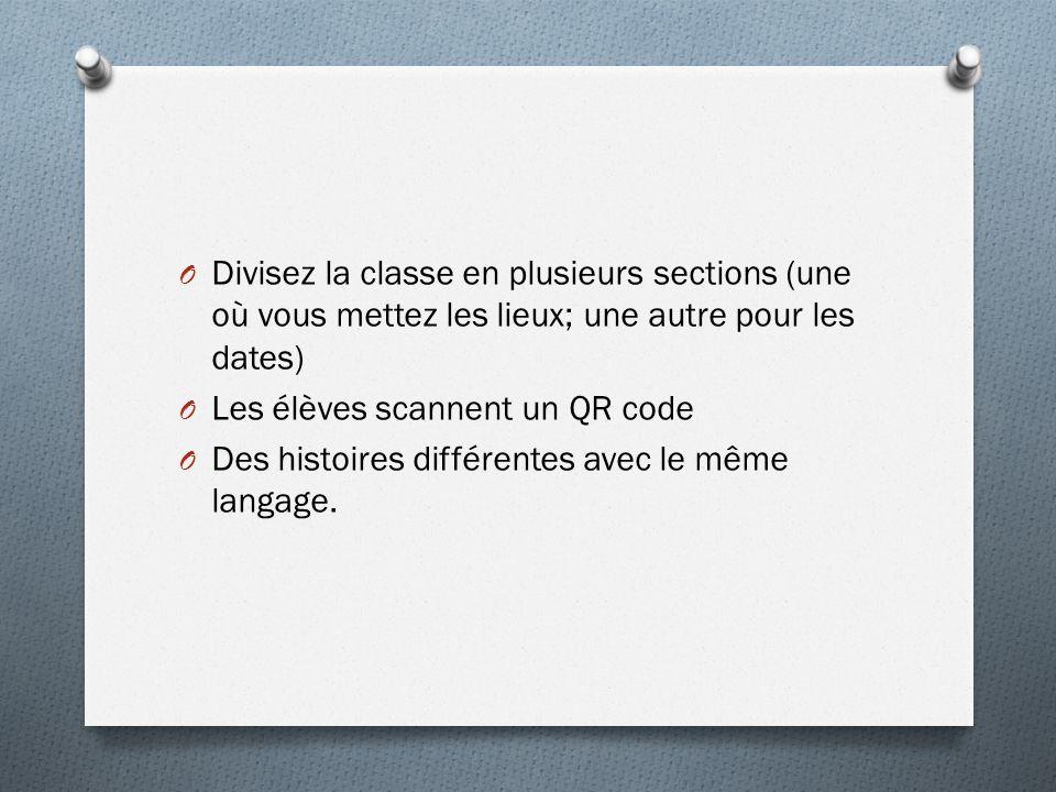 O Divisez la classe en plusieurs sections (une où vous mettez les lieux; une autre pour les dates) O Les élèves scannent un QR code O Des histoires di