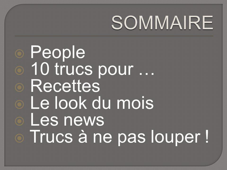 People 10 trucs pour … Recettes Le look du mois Les news Trucs à ne pas louper !