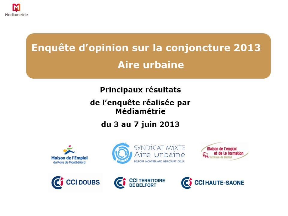 1 Enquête dopinion sur la conjoncture 2013 Aire urbaine Principaux résultats de lenquête réalisée par Médiamétrie du 3 au 7 juin 2013