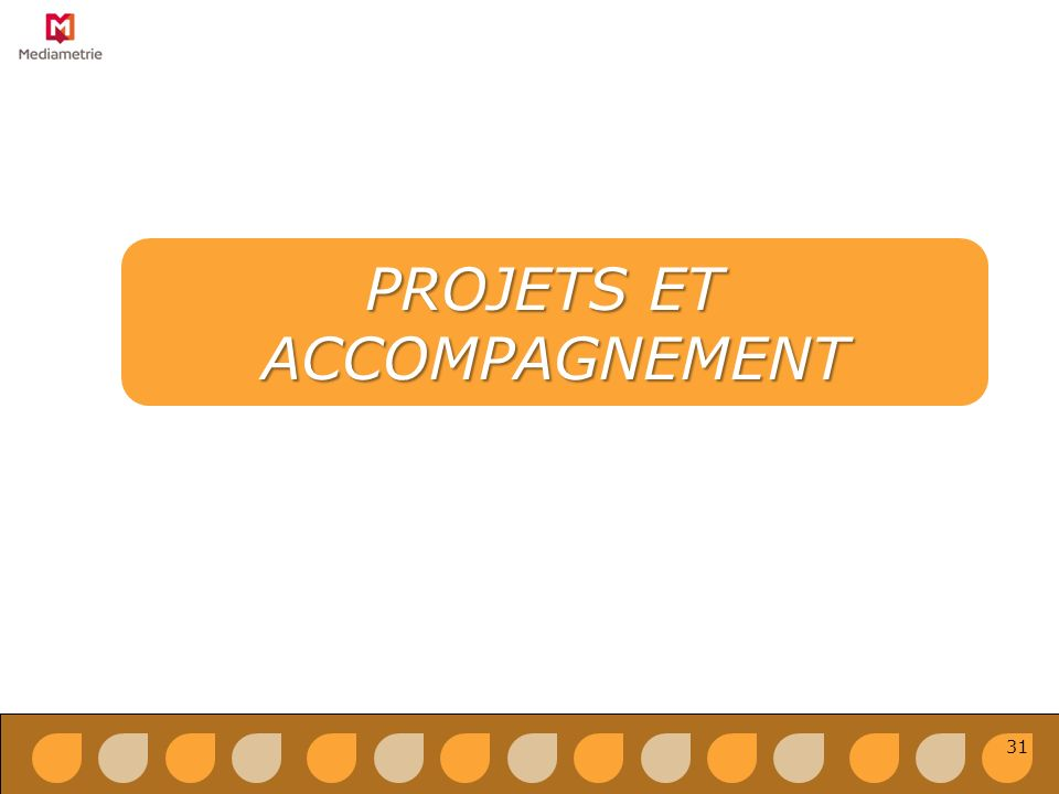 PROJETS ET ACCOMPAGNEMENT 31