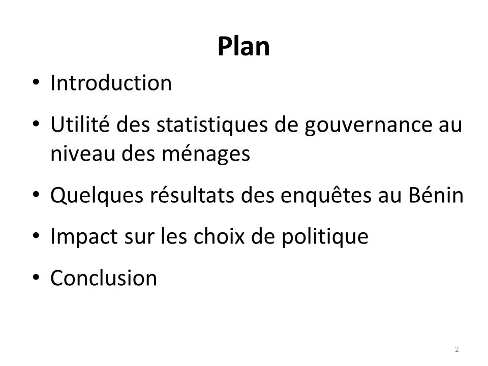 Plan Introduction Utilité des statistiques de gouvernance au niveau des ménages Quelques résultats des enquêtes au Bénin Impact sur les choix de polit