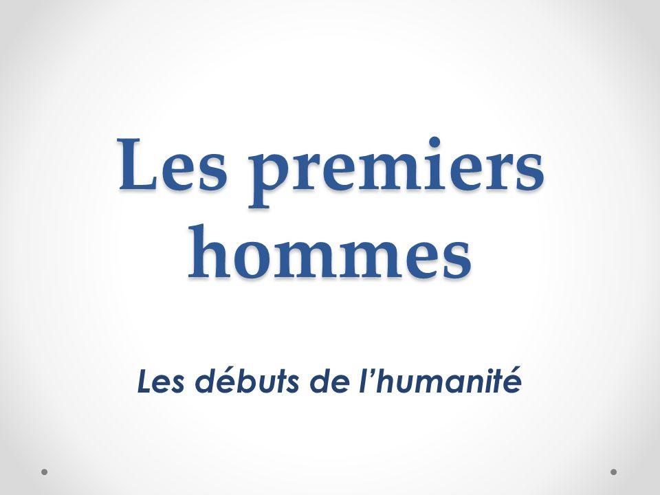 Les premiers hommes Les débuts de lhumanité