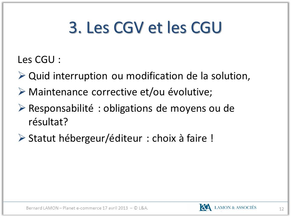 3. Les CGV et les CGU Les CGU : Quid interruption ou modification de la solution, Maintenance corrective et/ou évolutive; Responsabilité : obligations