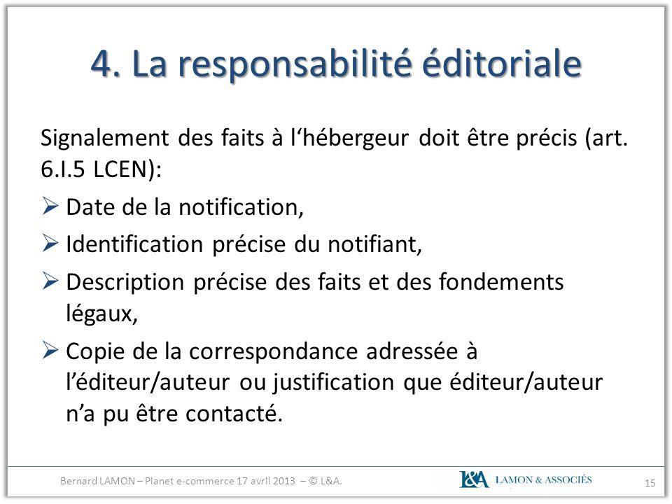 4. La responsabilité éditoriale Signalement des faits à lhébergeur doit être précis (art. 6.I.5 LCEN): Date de la notification, Identification précise