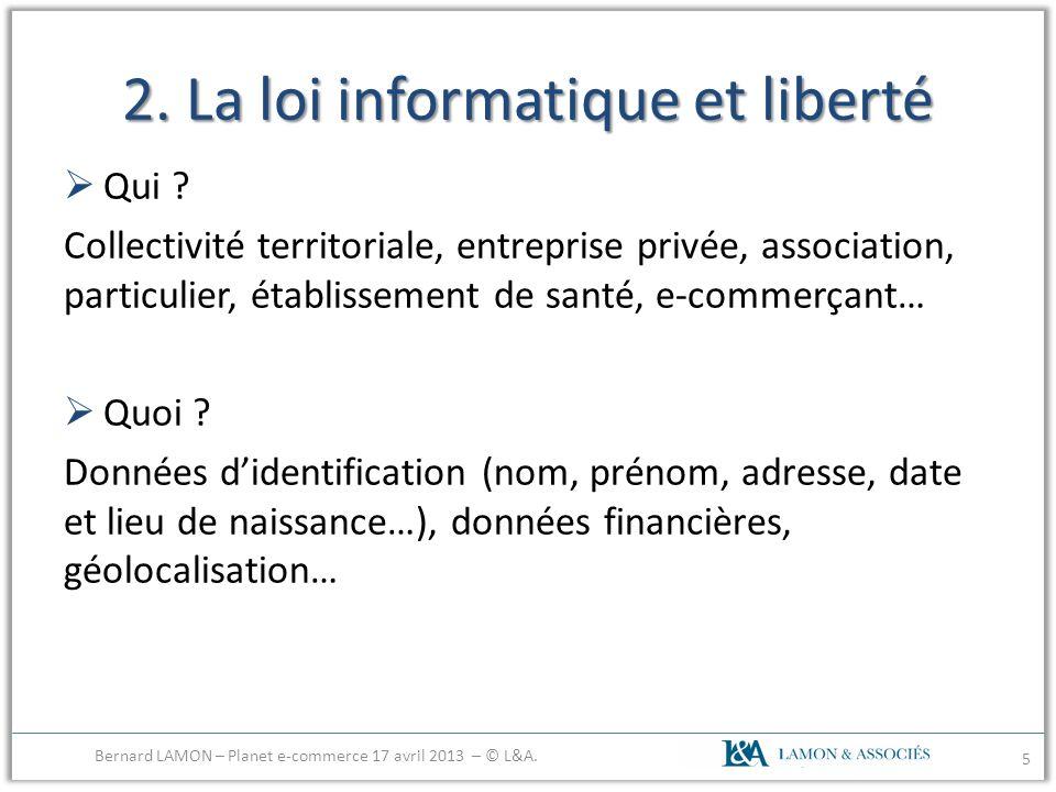 2. La loi informatique et liberté Qui ? Collectivité territoriale, entreprise privée, association, particulier, établissement de santé, e-commerçant…
