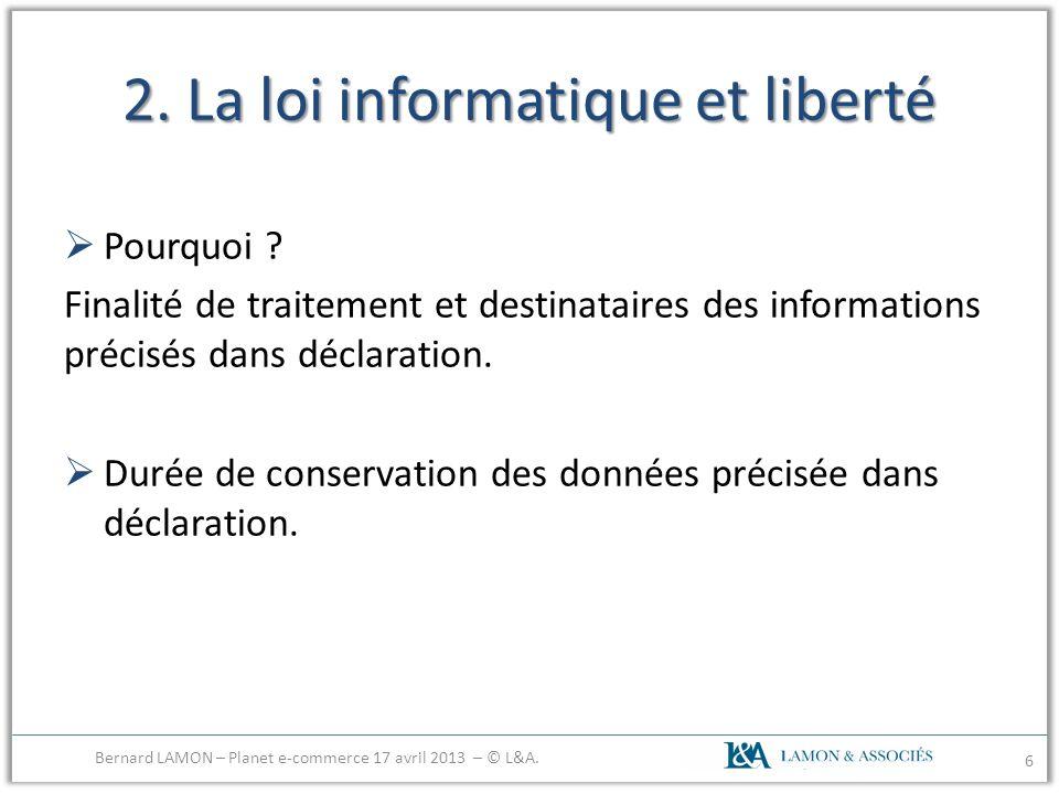 2. La loi informatique et liberté Pourquoi ? Finalité de traitement et destinataires des informations précisés dans déclaration. Durée de conservation