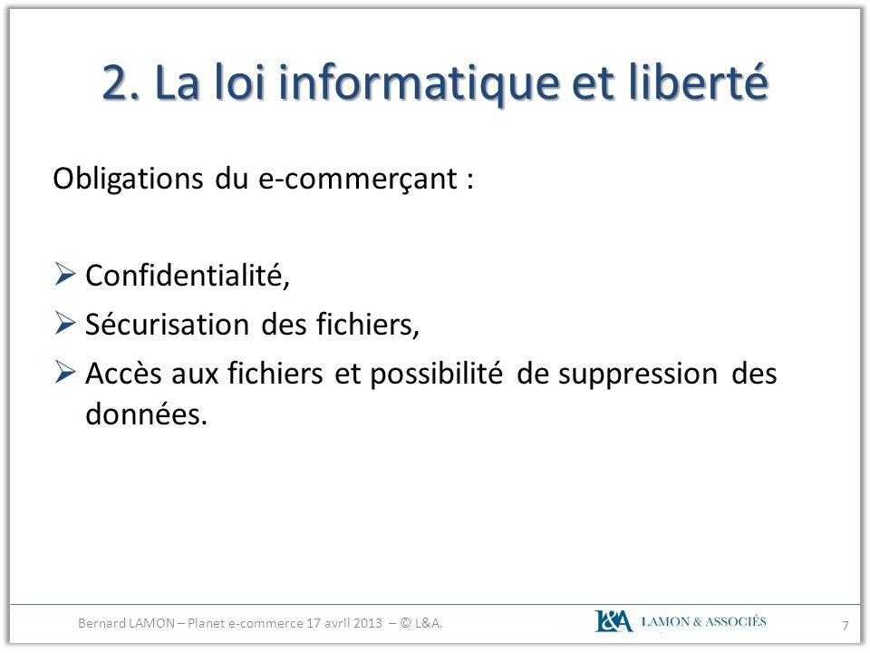 2. La loi informatique et liberté Obligations du e-commerçant : Confidentialité, Sécurisation des fichiers, Accès aux fichiers et possibilité de suppr