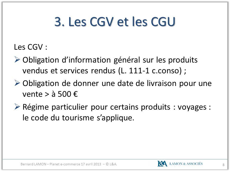 3. Les CGV et les CGU Les CGV : Obligation dinformation général sur les produits vendus et services rendus (L. 111-1 c.conso) ; Obligation de donner u