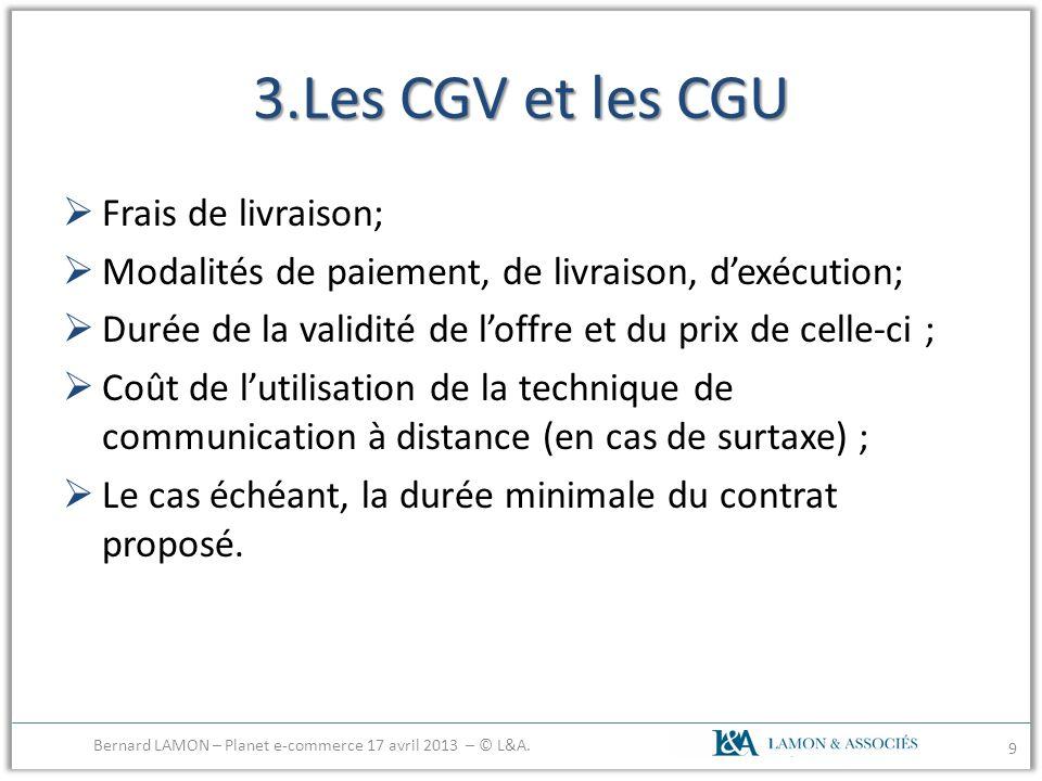 3.Les CGV et les CGU Frais de livraison; Modalités de paiement, de livraison, dexécution; Durée de la validité de loffre et du prix de celle-ci ; Coût