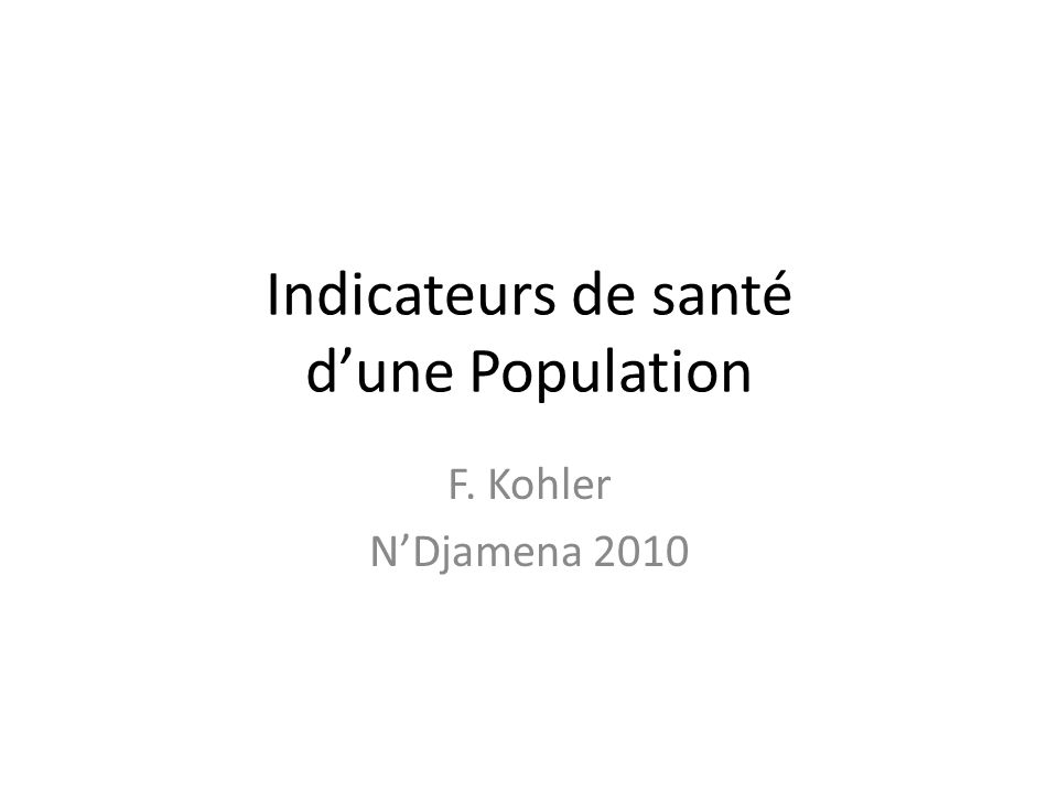 Indicateurs de santé dune Population F. Kohler NDjamena 2010