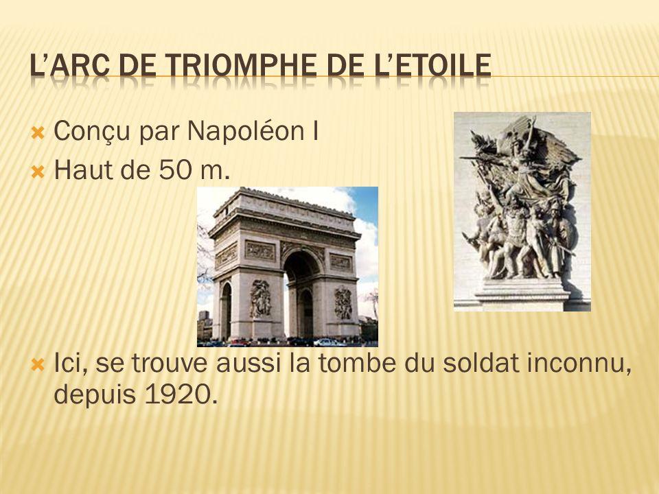 Conçu par Napoléon I Haut de 50 m. Ici, se trouve aussi la tombe du soldat inconnu, depuis 1920.