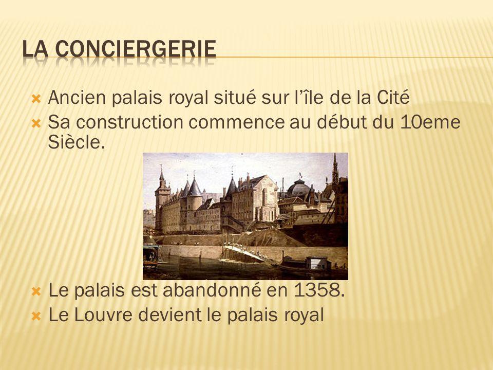 Ancien palais royal situé sur lîle de la Cité Sa construction commence au début du 10eme Siècle. Le palais est abandonné en 1358. Le Louvre devient le