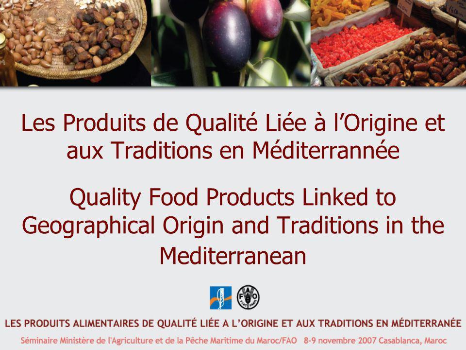 Les Produits de Qualité Liée à lOrigine et aux Traditions en Méditerrannée Quality Food Products Linked to Geographical Origin and Traditions in the M