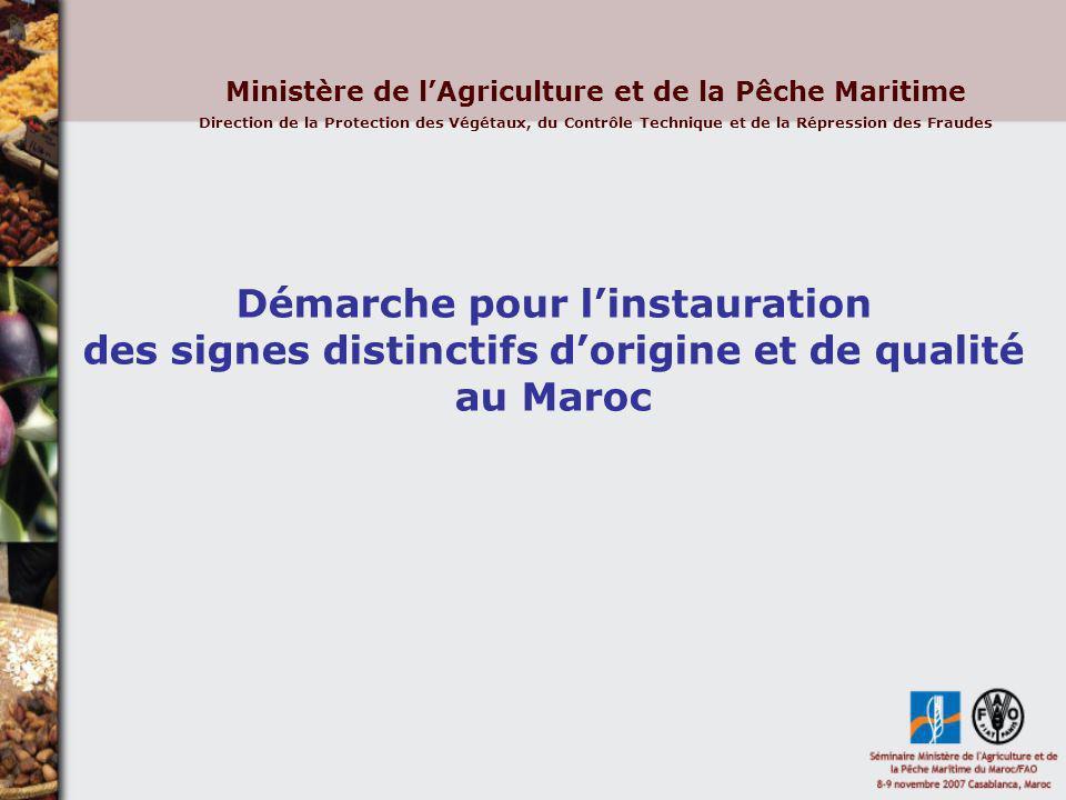 Démarche pour linstauration des signes distinctifs dorigine et de qualité au Maroc Ministère de lAgriculture et de la Pêche Maritime Direction de la P