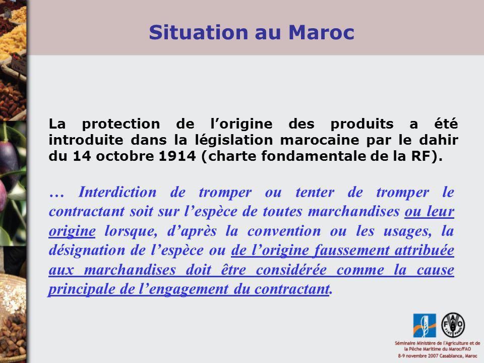 Situation au Maroc La protection de lorigine des produits a été introduite dans la législation marocaine par le dahir du 14 octobre 1914 (charte fonda