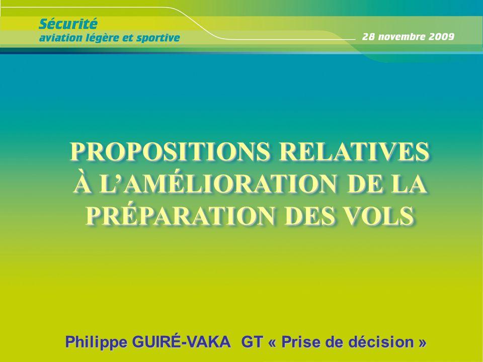 PROPOSITIONS RELATIVES À LAMÉLIORATION DE LA PRÉPARATION DES VOLS PROPOSITIONS RELATIVES À LAMÉLIORATION DE LA PRÉPARATION DES VOLS Philippe GUIRÉ-VAK