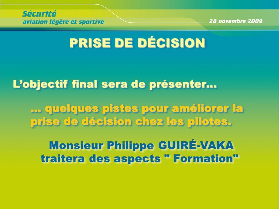 PRISE DE DÉCISION Lobjectif final sera de présenter… Monsieur Philippe GUIRÉ-VAKA Monsieur Philippe GUIRÉ-VAKA traitera des aspects