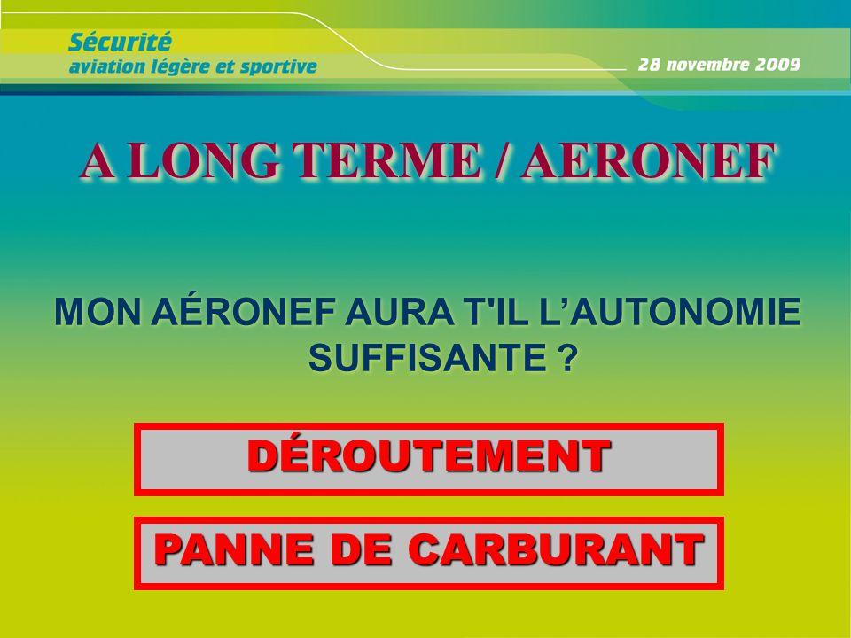 A LONG TERME / AERONEF A LONG TERME / AERONEF MON AÉRONEF AURA T'IL LAUTONOMIE SUFFISANTE ? PANNE DE CARBURANT DÉROUTEMENT