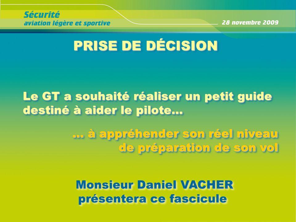 PRISE DE DÉCISION Le GT a souhaité réaliser un petit guide destiné à aider le pilote… Monsieur Daniel VACHER Monsieur Daniel VACHER présentera ce fasc