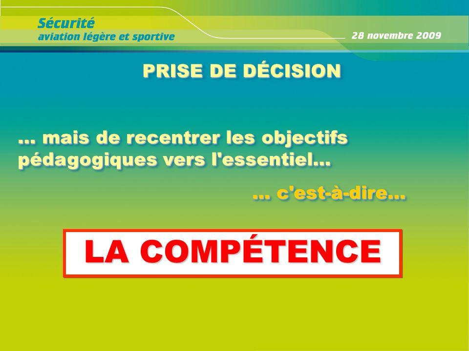 PRISE DE DÉCISION … mais de recentrer les objectifs pédagogiques vers l'essentiel… LA COMPÉTENCE … c'est-à-dire…