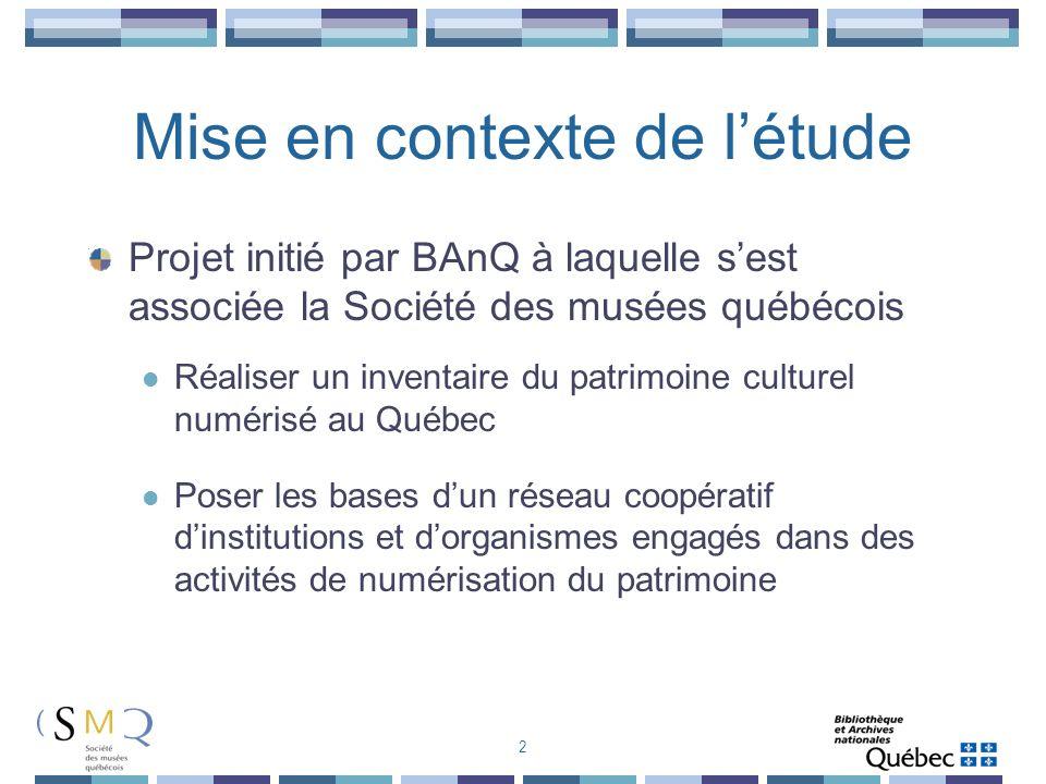 Mise en contexte de létude Projet initié par BAnQ à laquelle sest associée la Société des musées québécois Réaliser un inventaire du patrimoine cultur