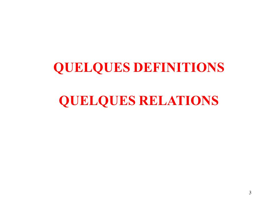 3 QUELQUES DEFINITIONS QUELQUES RELATIONS