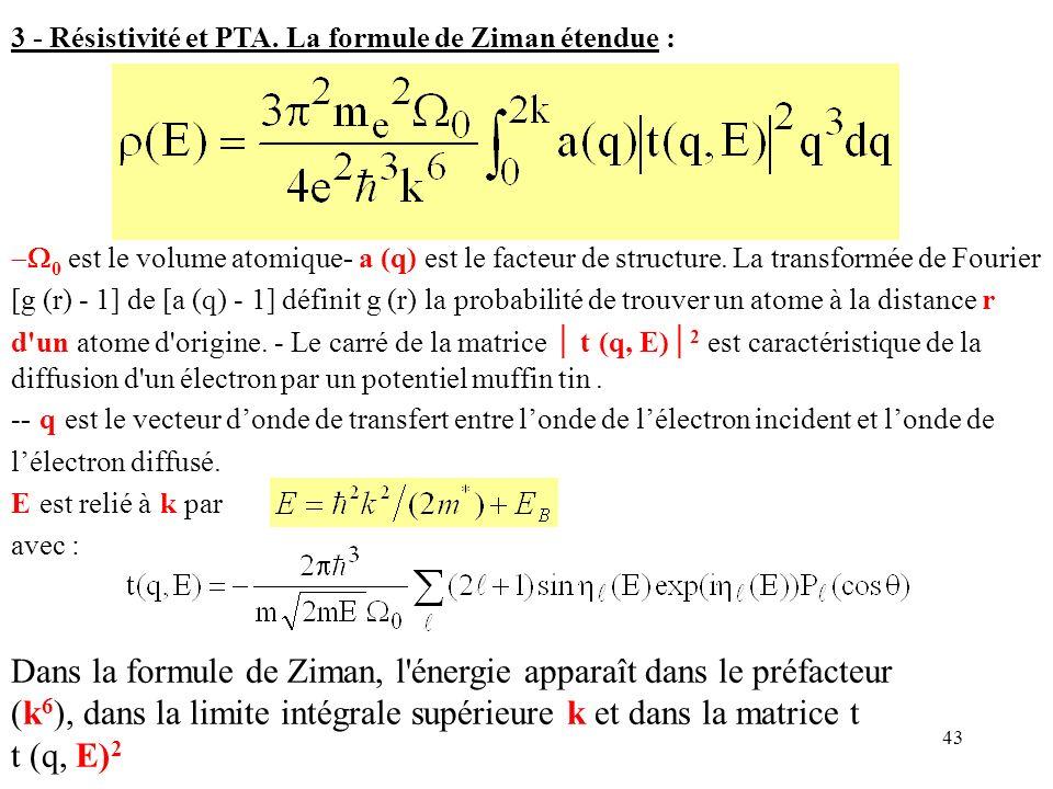 43 3 - Résistivité et PTA. La formule de Ziman étendue : 0 est le volume atomique- a (q) est le facteur de structure. La transformée de Fourier [g (r)