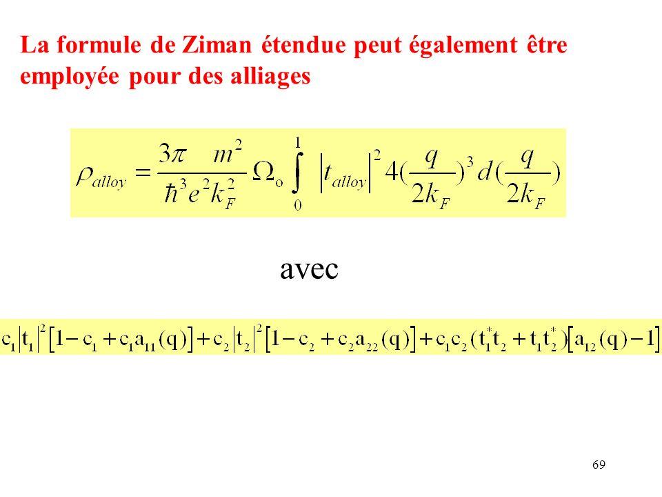 69 La formule de Ziman étendue peut également être employée pour des alliages avec