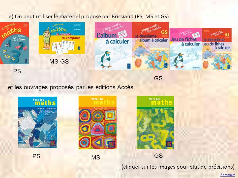 e) On peut utiliser le matériel proposé par Brissiaud (PS, MS et GS) (cliquer sur les images pour plus de précisions) MS-GS GS PS Sommaire et les ouvr