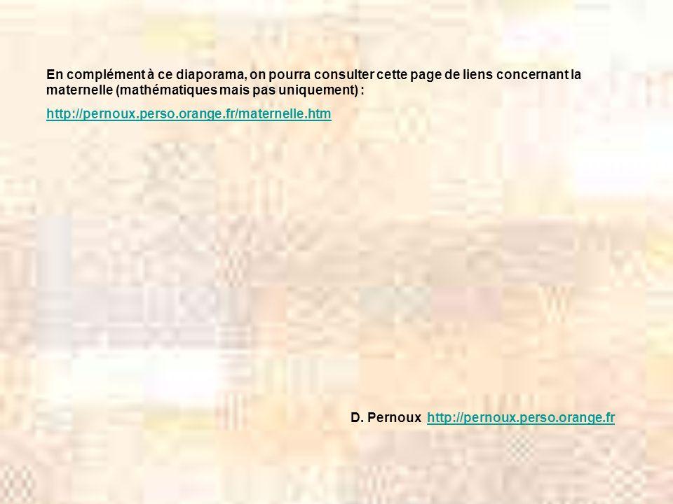 En complément à ce diaporama, on pourra consulter cette page de liens concernant la maternelle (mathématiques mais pas uniquement) : http://pernoux.pe