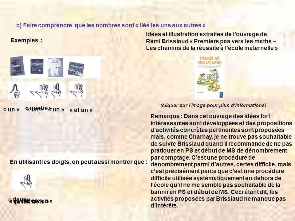 c) Faire comprendre que les nombres sont « liés les uns aux autres » Exemples : Idées et illustration extraites de louvrage de Rémi Brissiaud « Premie