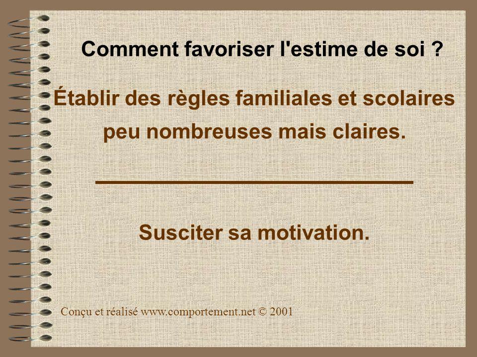 Établir des règles familiales et scolaires peu nombreuses mais claires. Susciter sa motivation. Conçu et réalisé www.comportement.net © 2001 Comment f