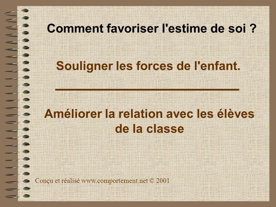 Souligner les forces de l'enfant. Améliorer la relation avec les élèves de la classe Conçu et réalisé www.comportement.net © 2001 Comment favoriser l'