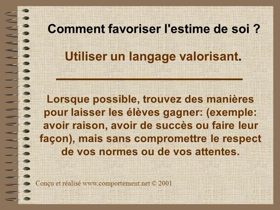 Utiliser un langage valorisant. Lorsque possible, trouvez des manières pour laisser les élèves gagner: (exemple: avoir raison, avoir de succès ou fair