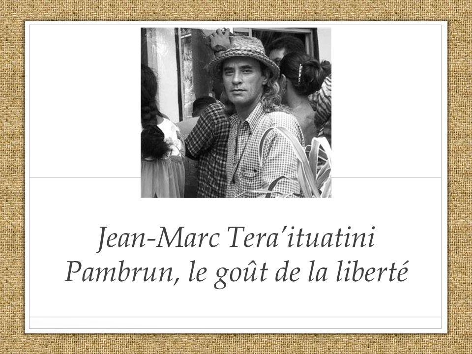 Jean-Marc Teraituatini Pambrun, le goût de la liberté