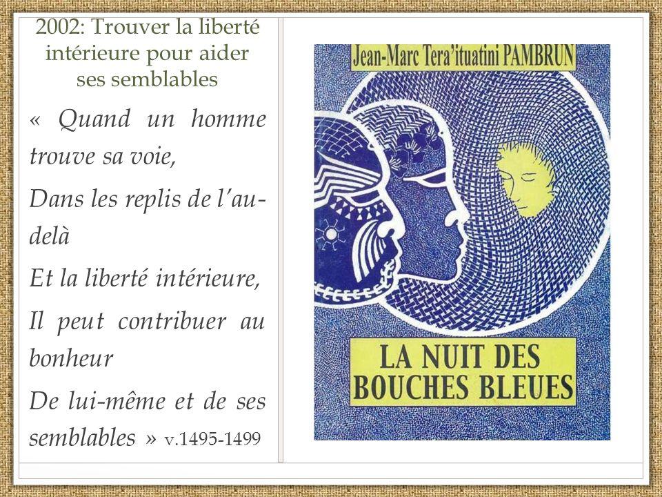 2002: Trouver la liberté intérieure pour aider ses semblables « Quand un homme trouve sa voie, Dans les replis de lau- delà Et la liberté intérieure,