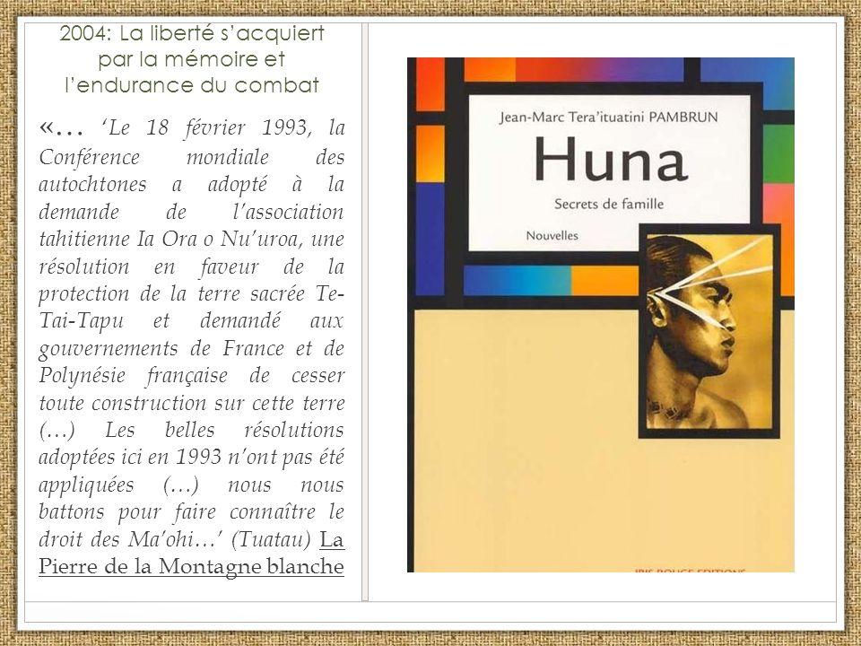 2004: La liberté sacquiert par la mémoire et lendurance du combat «… Le 18 février 1993, la Conférence mondiale des autochtones a adopté à la demande