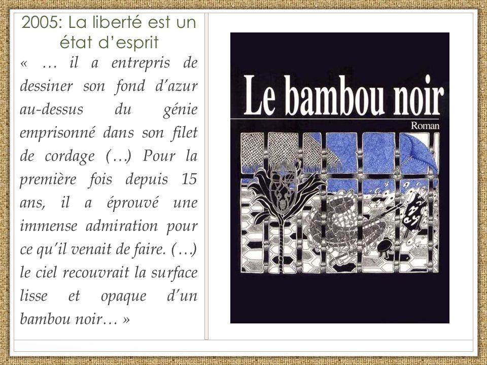 2005: La liberté est un état desprit « … il a entrepris de dessiner son fond dazur au-dessus du génie emprisonné dans son filet de cordage (…) Pour la