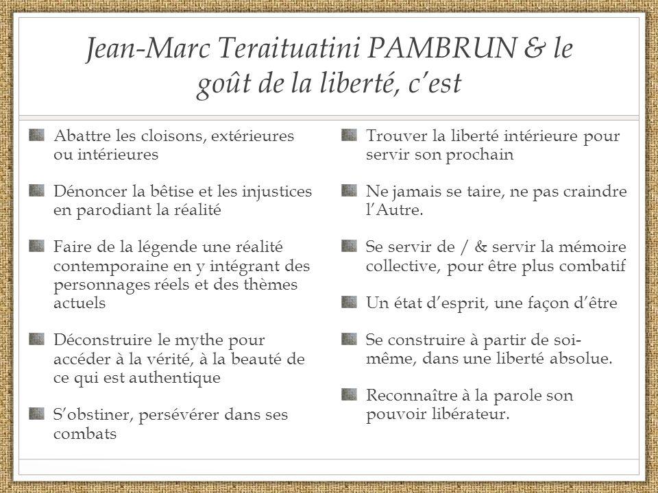 Jean-Marc Teraituatini PAMBRUN & le goût de la liberté, cest Abattre les cloisons, extérieures ou intérieures Dénoncer la bêtise et les injustices en