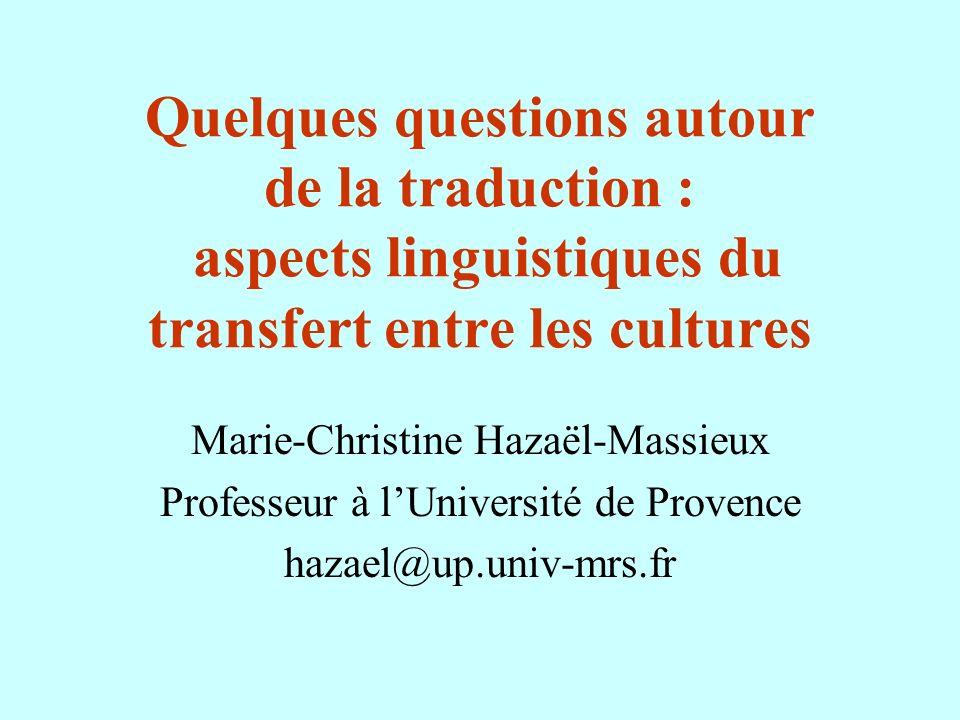 Quelques questions autour de la traduction : aspects linguistiques du transfert entre les cultures Marie-Christine Hazaël-Massieux Professeur à lUnive