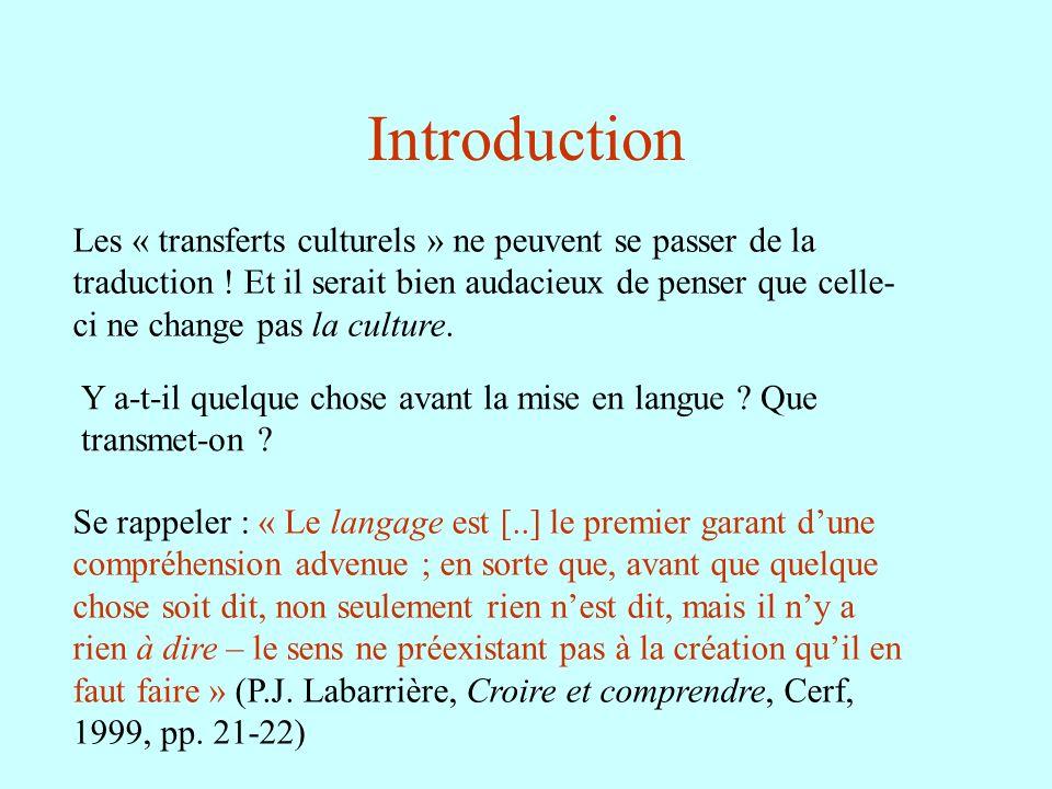 Introduction Les « transferts culturels » ne peuvent se passer de la traduction ! Et il serait bien audacieux de penser que celle- ci ne change pas la
